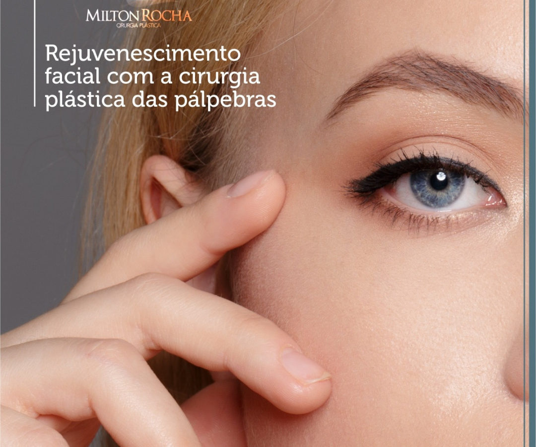 Rejuvenescimento facial com a cirurgia plástica das pálpebras