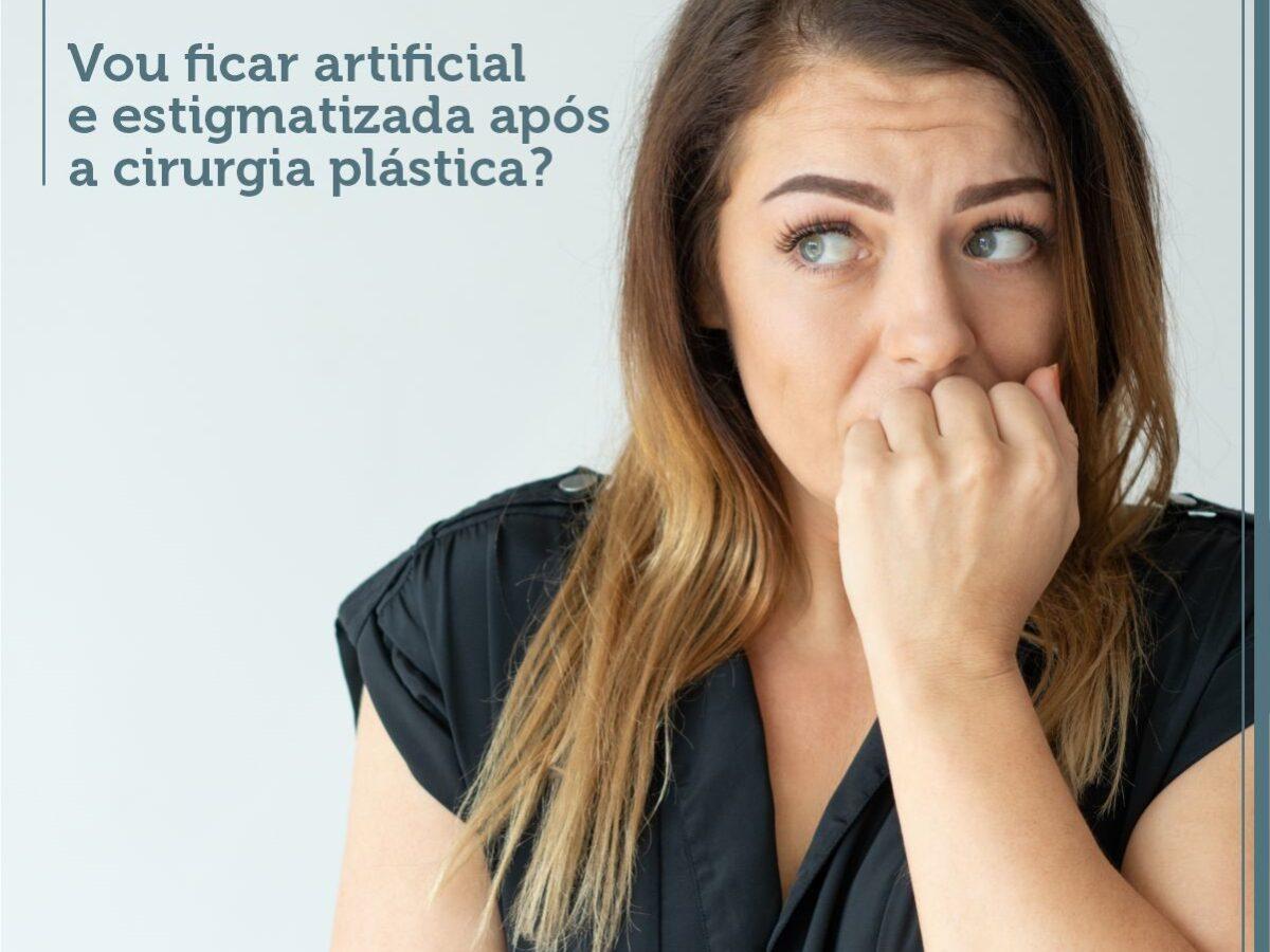 Cirurgia Plástica Recife -  Vou ficar artificial e estigmatizada após a cirurgia plástica?